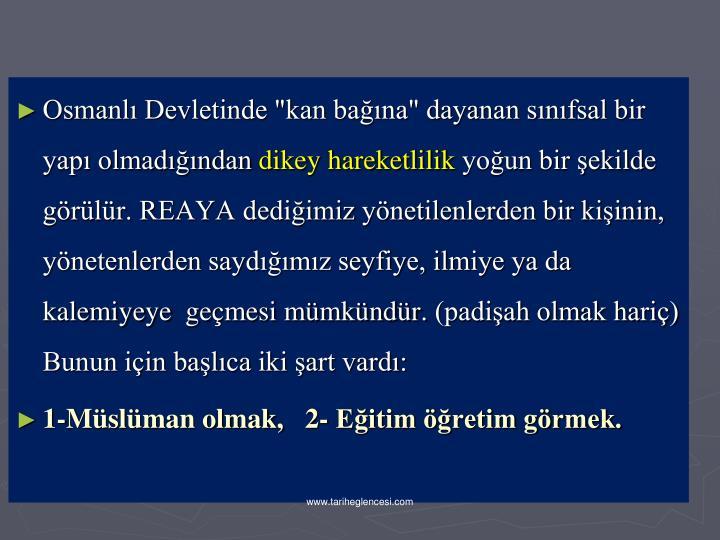 """Osmanl Devletinde """"kan bana"""" dayanan snfsal bir yap olmadndan"""
