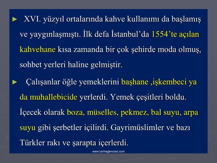 XVI. yüzyıl ortalarında kahve kullanımı da başlamış ve yaygınlaşmıştı. İlk defa İstanbul'da