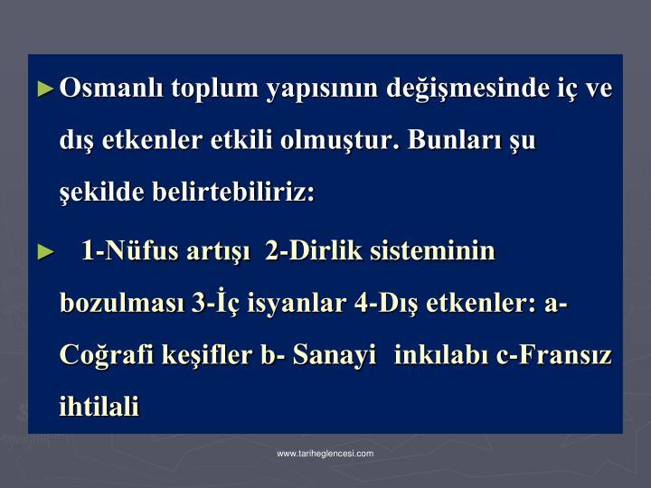Osmanl toplum yapsnn deimesinde i ve d etkenler etkili olmutur. Bunlar u ekilde belirtebiliriz: