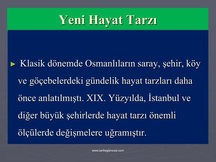 Klasik dönemde Osmanlıların saray, şehir, köy ve göçebelerdeki gündelik hayat tarzları daha önce anlatılmıştı. XIX. Yüzyılda,
