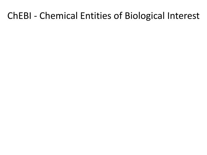 ChEBI - Chemical Entities of Biological Interest