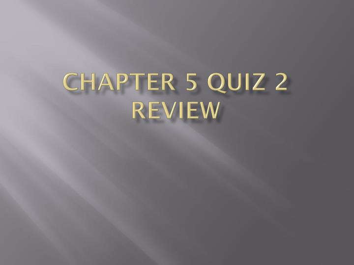 Chapter 5 quiz 2 review