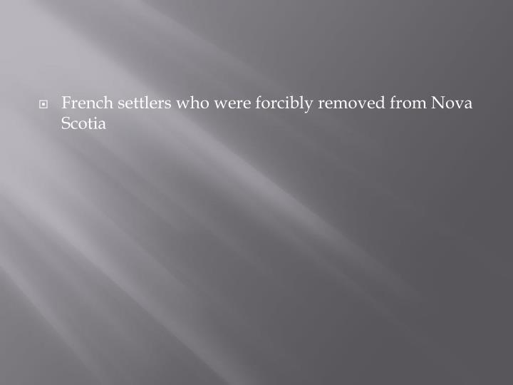 French settlers who were forcibly removed from Nova Scotia