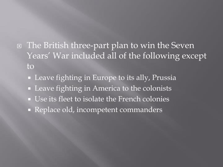 The British three-part plan to win the Seven Years' War included all of the following except to