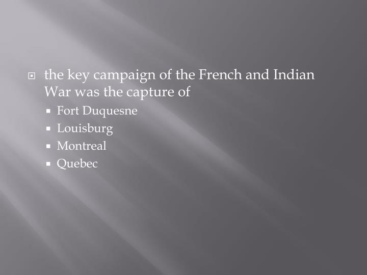 the key campaign of the French and Indian War was the capture of