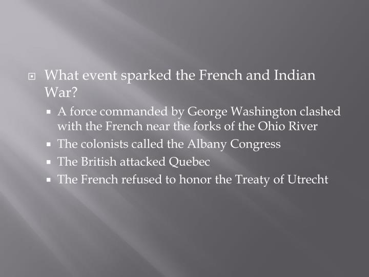 What event sparked the French and Indian War?