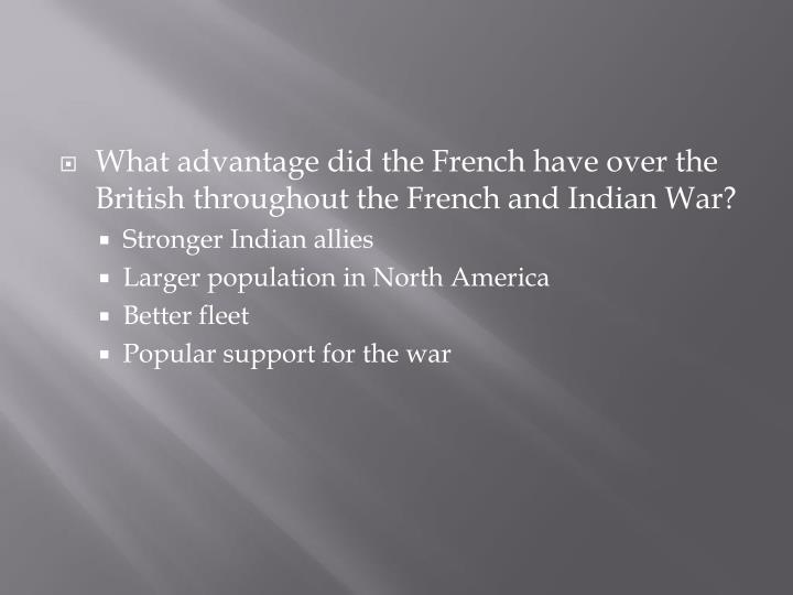 What advantage did the French have over the British throughout the French and Indian War?