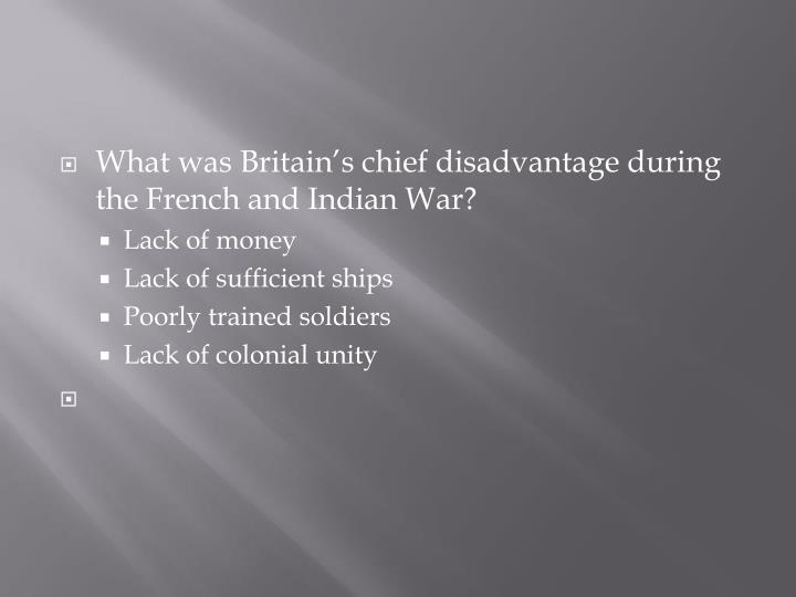 What was Britain's chief disadvantage during the French and Indian War?