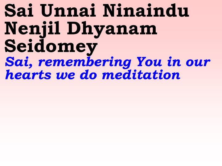 Sai Unnai Ninaindu Nenjil Dhyanam Seidomey