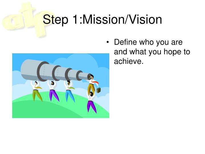 Step 1:Mission/Vision