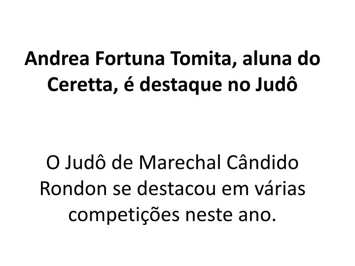 Andrea Fortuna Tomita, aluna do Ceretta, é destaque no Judô