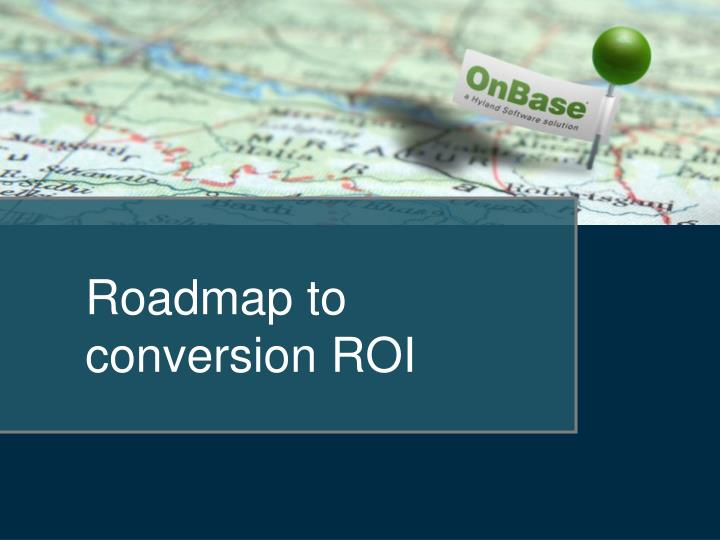 Roadmap to conversion ROI