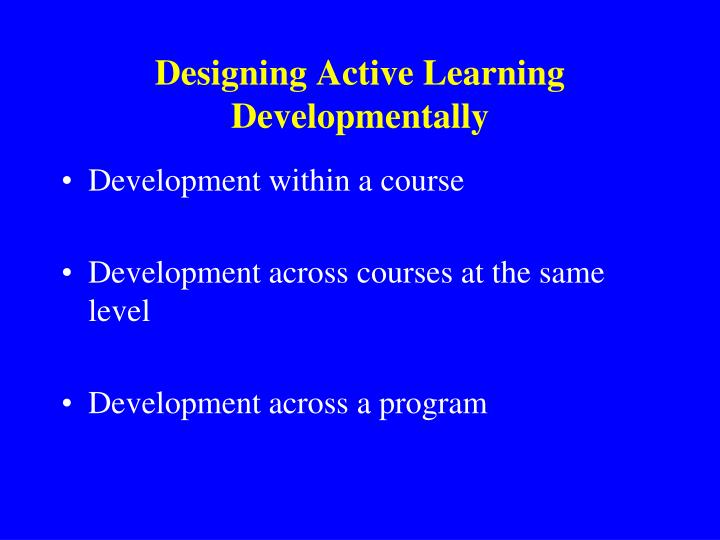Designing Active Learning Developmentally