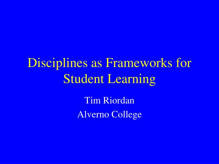 Disciplines as frameworks for student learning