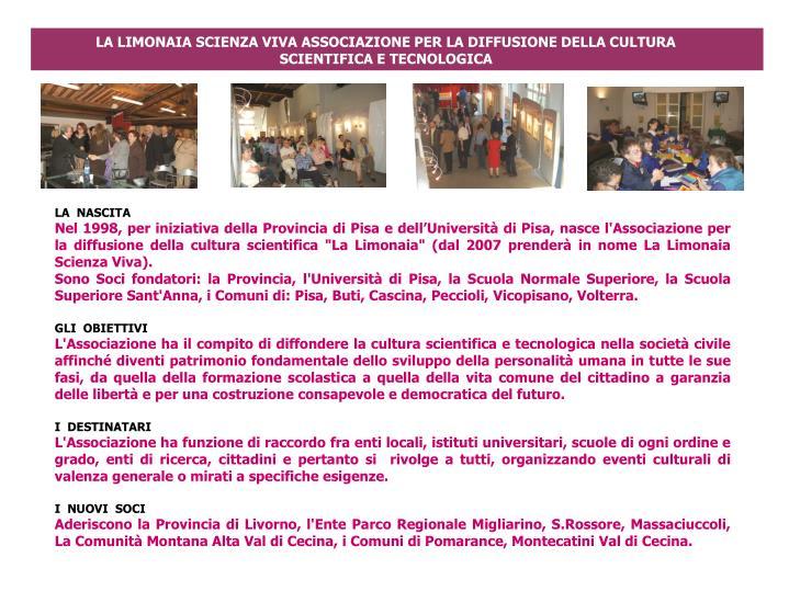LA LIMONAIA SCIENZA VIVA ASSOCIAZIONE PER LA DIFFUSIONE DELLA CULTURA SCIENTIFICA E TECNOLOGICA
