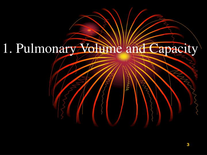 1. Pulmonary Volume and Capacity