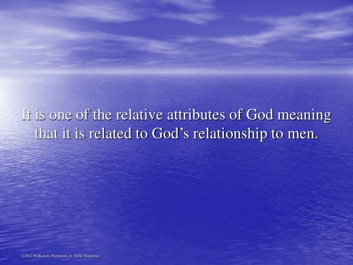 It is one of the relative attributes of God meaning that it is related to God's relationship to men.