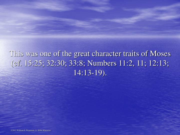 This was one of the great character traits of Moses (cf. 15:25; 32:30; 33:8; Numbers 11:2, 11; 12:13; 14:13-19).