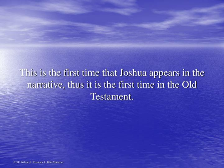 This is the first time that Joshua appears in the narrative, thus it is the first time in the Old Testament.