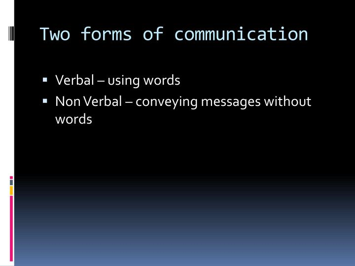 Two forms of communication