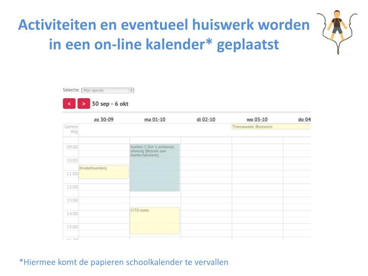 Activiteiten en eventueel huiswerk worden in een on-line kalender* geplaatst