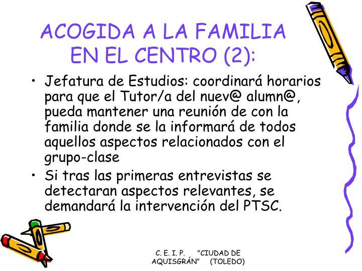 ACOGIDA A LA FAMILIA EN EL CENTRO (2):