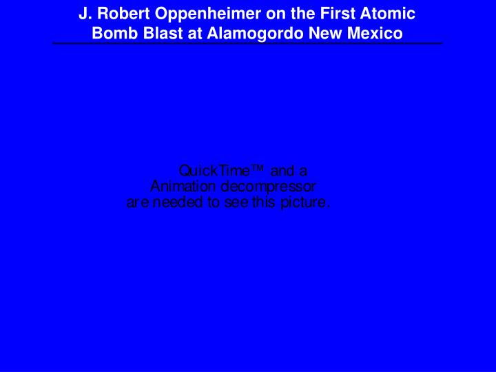 J. Robert Oppenheimer on the First Atomic Bomb Blast at Alamogordo New Mexico