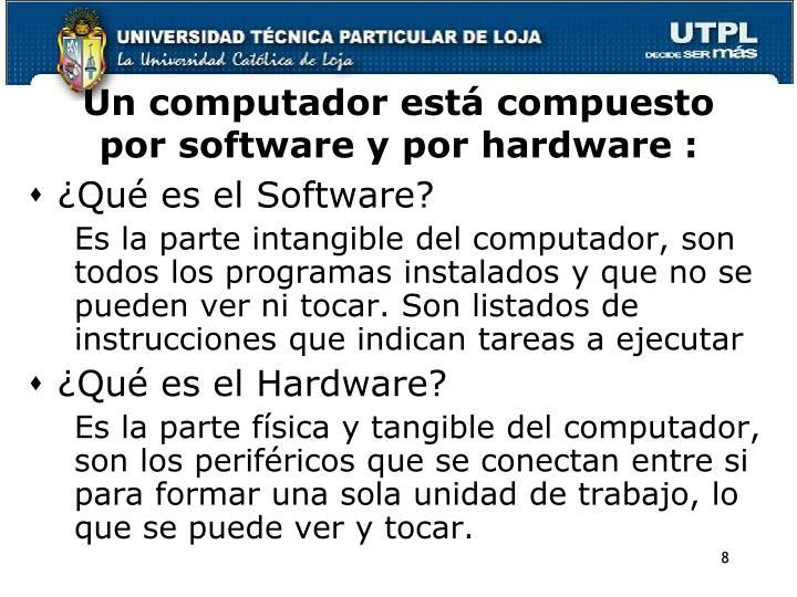 Un computador está compuesto por software y por hardware :
