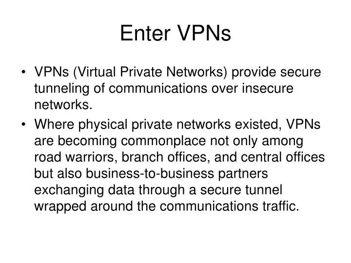 Enter VPNs