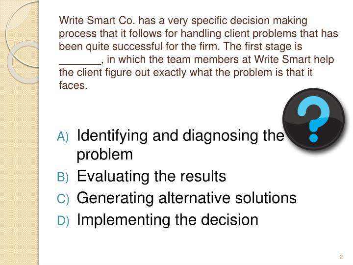 Write Smart Co. has a very specific decision making process that it follows for handling client prob...