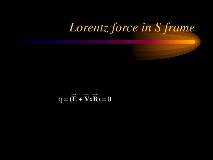 Lorentz force in S frame