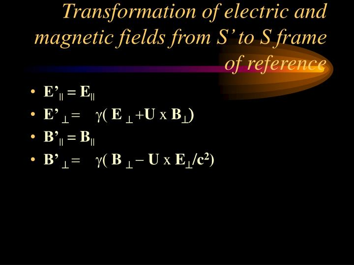 Transformation of electric and magnetic fields from S' to S frame of reference