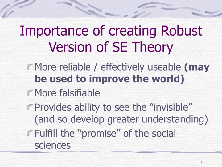 Importance of creating Robust Version of SE Theory