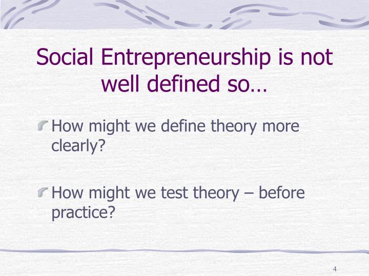 Social Entrepreneurship is not well defined so…