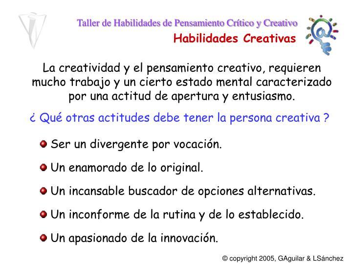 La creatividad y el pensamiento creativo, requieren mucho trabajo y un cierto estado mental caracterizado por una actitud de apertura y entusiasmo.