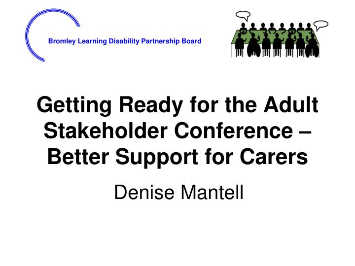 Getting ready for the adult stakeholder conference better support for carers