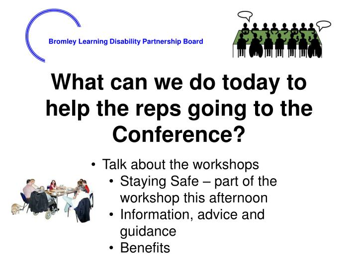 What can we do today to help the reps going to the Conference?