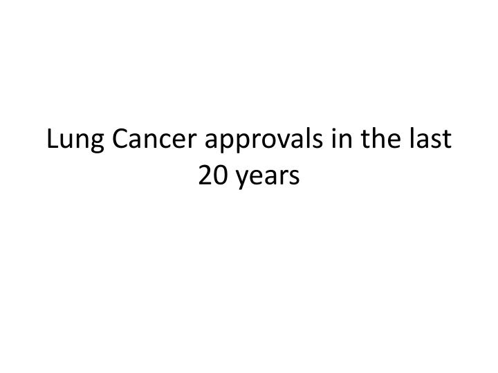 Lung Cancer approvals in the last 20 years
