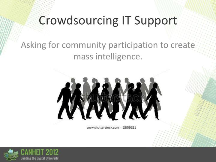 Crowdsourcing IT Support