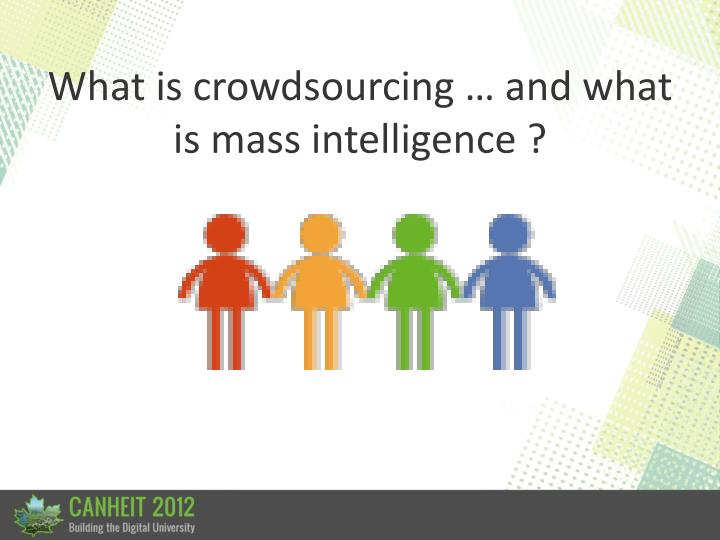 What is crowdsourcing … and what is mass intelligence ?