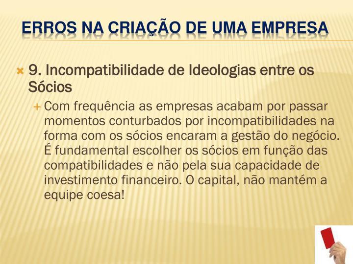 9. Incompatibilidade de Ideologias entre os Sócios