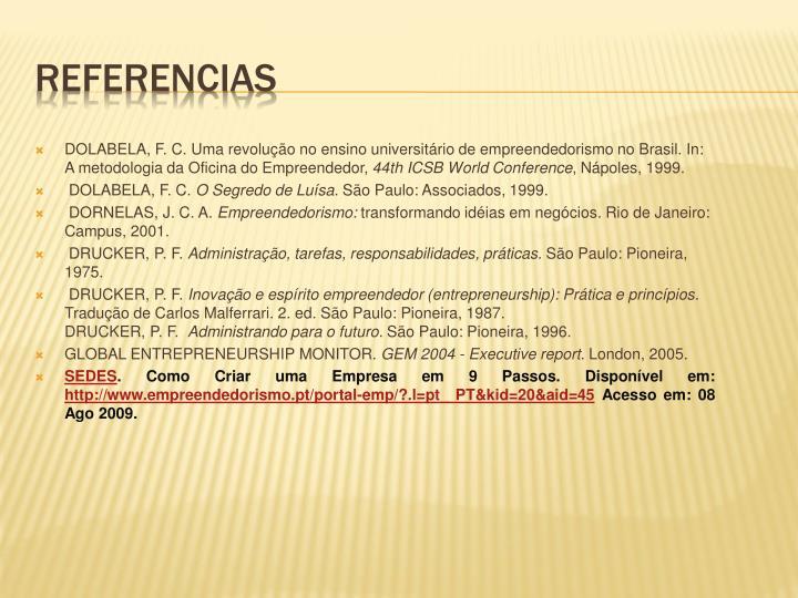 DOLABELA, F. C. Uma revolução no ensino universitário de empreendedorismo no Brasil. In: A metodologia da Oficina do Empreendedor,