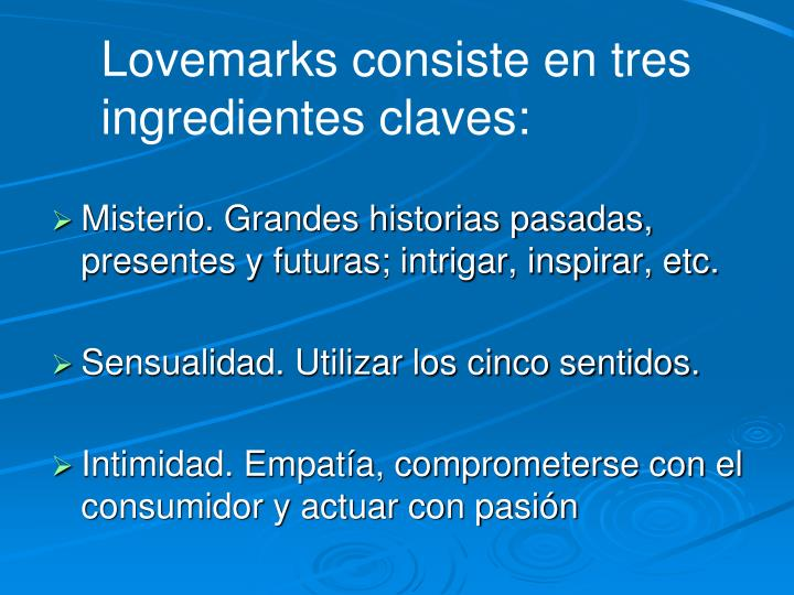 Lovemarks consiste en tres ingredientes claves: