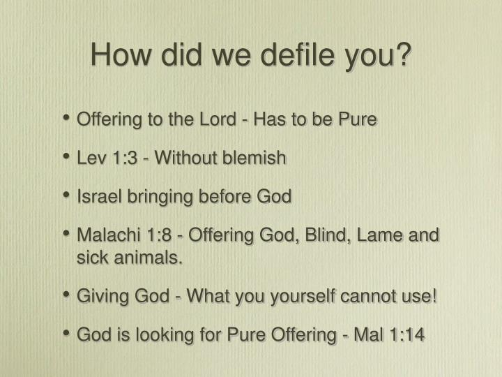 How did we defile you?
