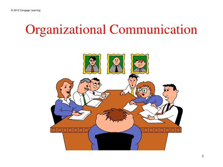 organisational communication In communication studies, organizational communication is the study of communication within organizations the flow of communication could be either formal or informal history the field traces its lineage through business information, business communication, and early mass communication studies published in the 1930s through the 1950s.