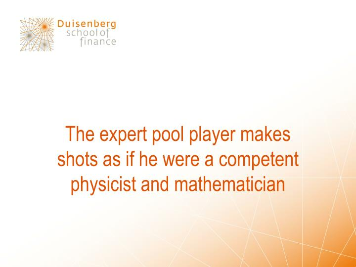 The expert pool player makes shots as if he were a competent physicist and mathematician