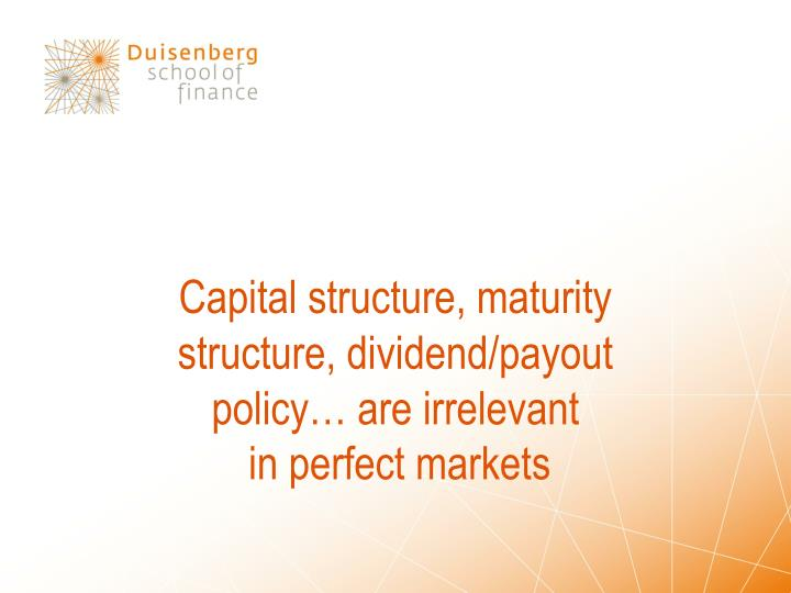 Capital structure, maturity structure, dividend/payout policy… are irrelevant
