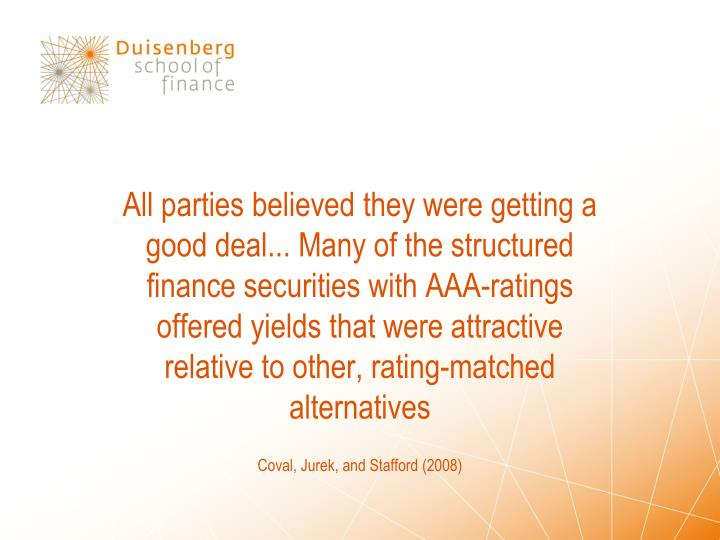All parties believed they were getting a good deal... Many of the structured finance securities with AAA-ratings offered yields that were attractive relative to other, rating-matched alternatives