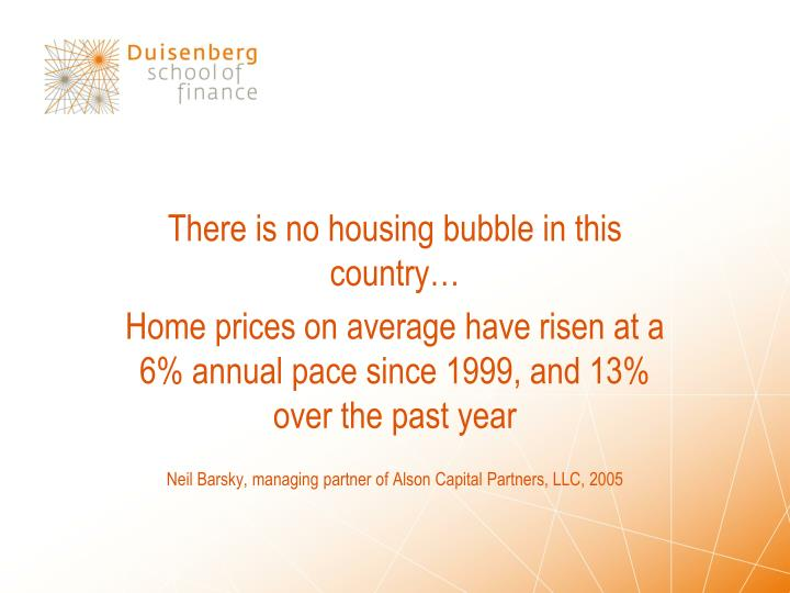 There is no housing bubble in this country…