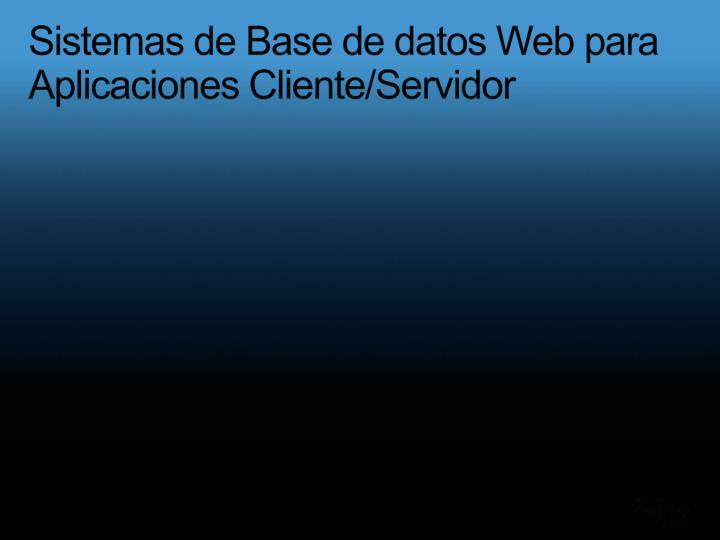 Sistemas de Base de datos Web para Aplicaciones Cliente/Servidor